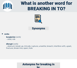 breaking in to, synonym breaking in to, another word for breaking in to, words like breaking in to, thesaurus breaking in to