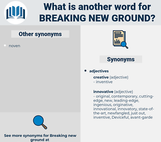 breaking new ground, synonym breaking new ground, another word for breaking new ground, words like breaking new ground, thesaurus breaking new ground