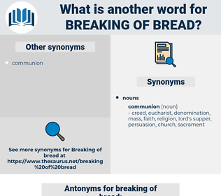 breaking of bread, synonym breaking of bread, another word for breaking of bread, words like breaking of bread, thesaurus breaking of bread