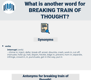 breaking train of thought, synonym breaking train of thought, another word for breaking train of thought, words like breaking train of thought, thesaurus breaking train of thought