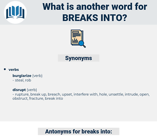breaks into, synonym breaks into, another word for breaks into, words like breaks into, thesaurus breaks into