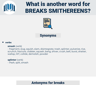 breaks smithereens, synonym breaks smithereens, another word for breaks smithereens, words like breaks smithereens, thesaurus breaks smithereens