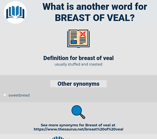 breast of veal, synonym breast of veal, another word for breast of veal, words like breast of veal, thesaurus breast of veal