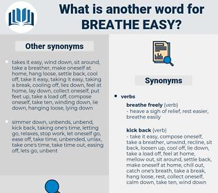 breathe easy, synonym breathe easy, another word for breathe easy, words like breathe easy, thesaurus breathe easy
