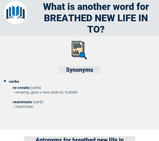 breathed new life in to, synonym breathed new life in to, another word for breathed new life in to, words like breathed new life in to, thesaurus breathed new life in to