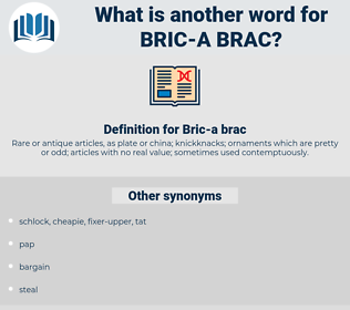 Bric-a brac, synonym Bric-a brac, another word for Bric-a brac, words like Bric-a brac, thesaurus Bric-a brac