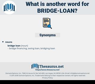 bridge loan, synonym bridge loan, another word for bridge loan, words like bridge loan, thesaurus bridge loan