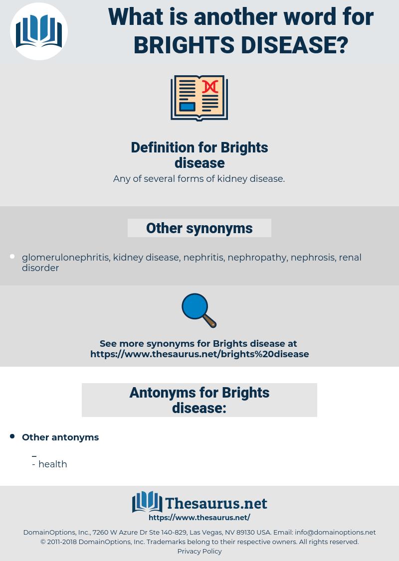 Brights disease, synonym Brights disease, another word for Brights disease, words like Brights disease, thesaurus Brights disease