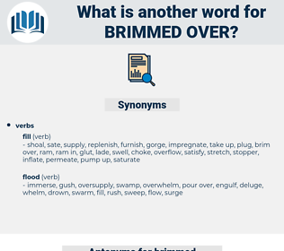brimmed over, synonym brimmed over, another word for brimmed over, words like brimmed over, thesaurus brimmed over