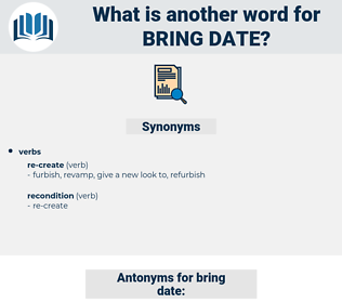 bring date, synonym bring date, another word for bring date, words like bring date, thesaurus bring date