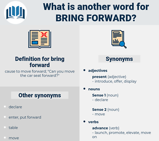 bring forward, synonym bring forward, another word for bring forward, words like bring forward, thesaurus bring forward