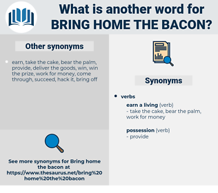 bring home the bacon, synonym bring home the bacon, another word for bring home the bacon, words like bring home the bacon, thesaurus bring home the bacon