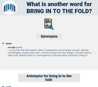 bring in to the fold, synonym bring in to the fold, another word for bring in to the fold, words like bring in to the fold, thesaurus bring in to the fold