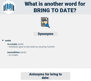 bring to date, synonym bring to date, another word for bring to date, words like bring to date, thesaurus bring to date
