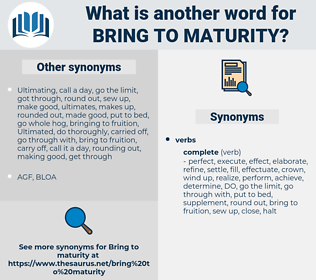 bring to maturity, synonym bring to maturity, another word for bring to maturity, words like bring to maturity, thesaurus bring to maturity