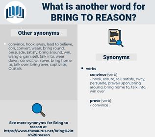 bring to reason, synonym bring to reason, another word for bring to reason, words like bring to reason, thesaurus bring to reason