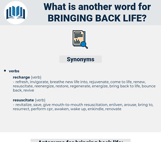 bringing back life, synonym bringing back life, another word for bringing back life, words like bringing back life, thesaurus bringing back life