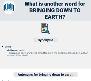 bringing down to earth, synonym bringing down to earth, another word for bringing down to earth, words like bringing down to earth, thesaurus bringing down to earth