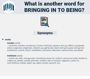 bringing in to being, synonym bringing in to being, another word for bringing in to being, words like bringing in to being, thesaurus bringing in to being