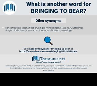 bringing to bear, synonym bringing to bear, another word for bringing to bear, words like bringing to bear, thesaurus bringing to bear