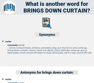 brings down curtain, synonym brings down curtain, another word for brings down curtain, words like brings down curtain, thesaurus brings down curtain