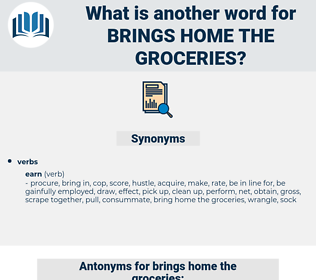 brings home the groceries, synonym brings home the groceries, another word for brings home the groceries, words like brings home the groceries, thesaurus brings home the groceries