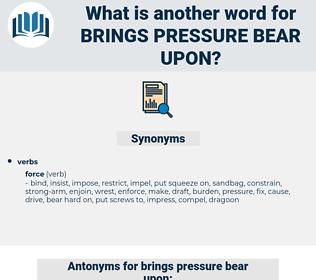 brings pressure bear upon, synonym brings pressure bear upon, another word for brings pressure bear upon, words like brings pressure bear upon, thesaurus brings pressure bear upon