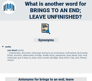 brings to an end; leave unfinished, synonym brings to an end; leave unfinished, another word for brings to an end; leave unfinished, words like brings to an end; leave unfinished, thesaurus brings to an end; leave unfinished