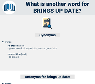 brings up date, synonym brings up date, another word for brings up date, words like brings up date, thesaurus brings up date