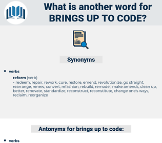 brings up to code, synonym brings up to code, another word for brings up to code, words like brings up to code, thesaurus brings up to code