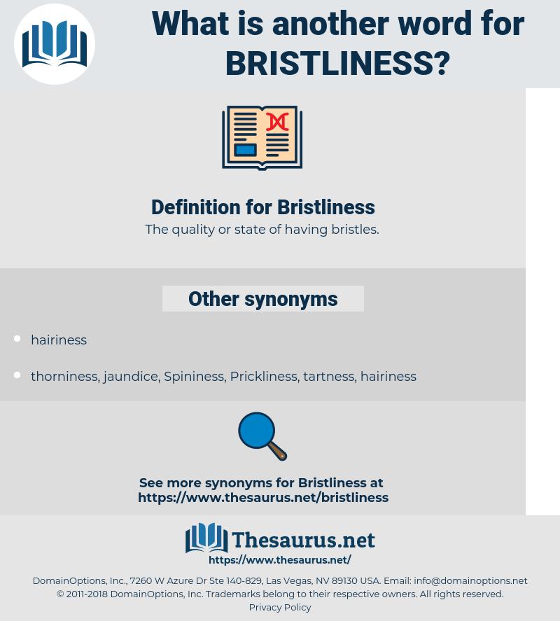 Bristliness, synonym Bristliness, another word for Bristliness, words like Bristliness, thesaurus Bristliness