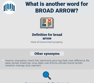 broad arrow, synonym broad arrow, another word for broad arrow, words like broad arrow, thesaurus broad arrow