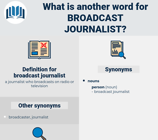 broadcast journalist, synonym broadcast journalist, another word for broadcast journalist, words like broadcast journalist, thesaurus broadcast journalist