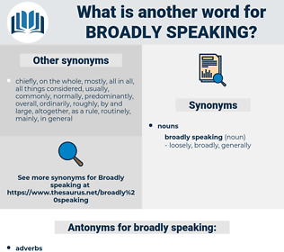 broadly speaking, synonym broadly speaking, another word for broadly speaking, words like broadly speaking, thesaurus broadly speaking