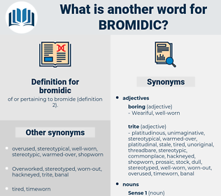 bromidic, synonym bromidic, another word for bromidic, words like bromidic, thesaurus bromidic