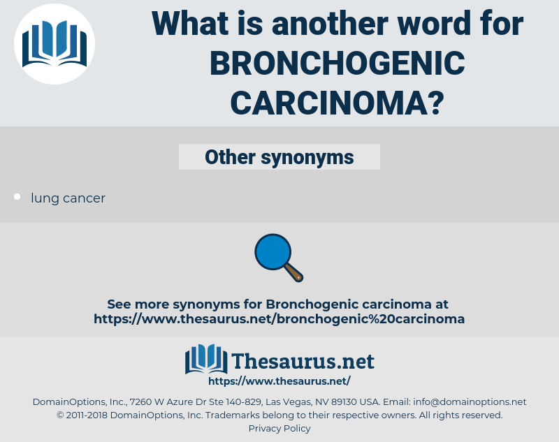 Bronchogenic Carcinoma, synonym Bronchogenic Carcinoma, another word for Bronchogenic Carcinoma, words like Bronchogenic Carcinoma, thesaurus Bronchogenic Carcinoma