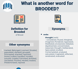 Brooded, synonym Brooded, another word for Brooded, words like Brooded, thesaurus Brooded