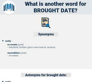 brought date, synonym brought date, another word for brought date, words like brought date, thesaurus brought date