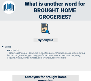 brought home groceries, synonym brought home groceries, another word for brought home groceries, words like brought home groceries, thesaurus brought home groceries