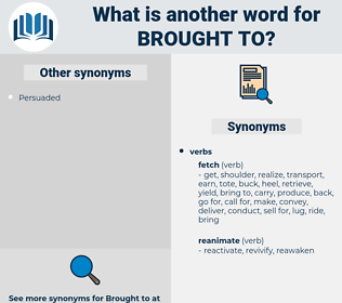 brought to, synonym brought to, another word for brought to, words like brought to, thesaurus brought to