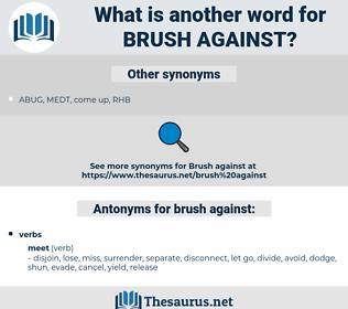brush against, synonym brush against, another word for brush against, words like brush against, thesaurus brush against
