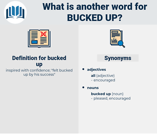 bucked up, synonym bucked up, another word for bucked up, words like bucked up, thesaurus bucked up