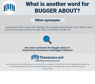 bugger about, synonym bugger about, another word for bugger about, words like bugger about, thesaurus bugger about