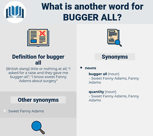 bugger all, synonym bugger all, another word for bugger all, words like bugger all, thesaurus bugger all