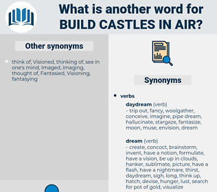 build castles in air, synonym build castles in air, another word for build castles in air, words like build castles in air, thesaurus build castles in air