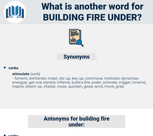 building fire under, synonym building fire under, another word for building fire under, words like building fire under, thesaurus building fire under