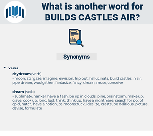 builds castles air, synonym builds castles air, another word for builds castles air, words like builds castles air, thesaurus builds castles air