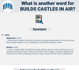 builds castles in air, synonym builds castles in air, another word for builds castles in air, words like builds castles in air, thesaurus builds castles in air