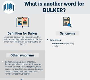Bulker, synonym Bulker, another word for Bulker, words like Bulker, thesaurus Bulker