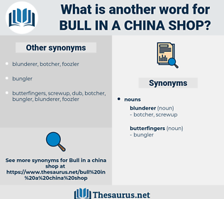 bull in a china shop, synonym bull in a china shop, another word for bull in a china shop, words like bull in a china shop, thesaurus bull in a china shop